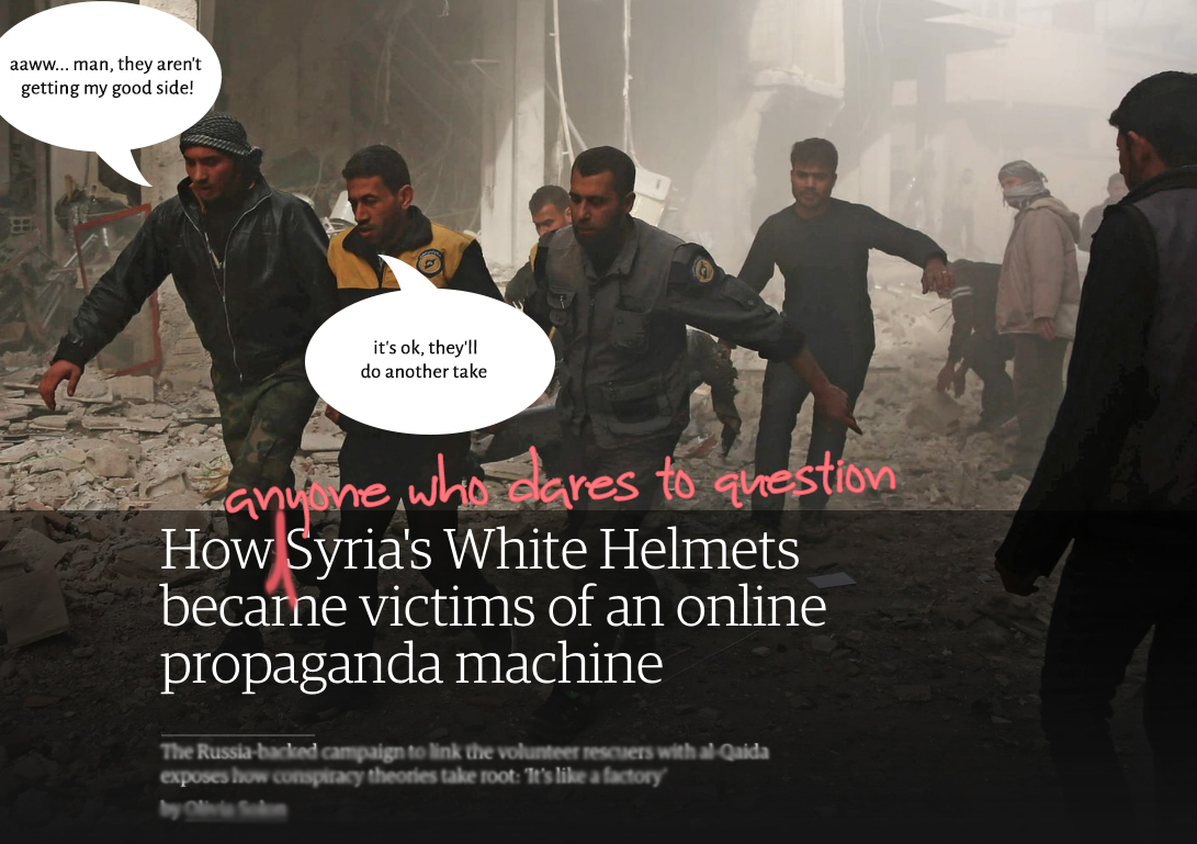 How anyone who questions the White Helmets narrative became victims of the Guardian propaganda machine